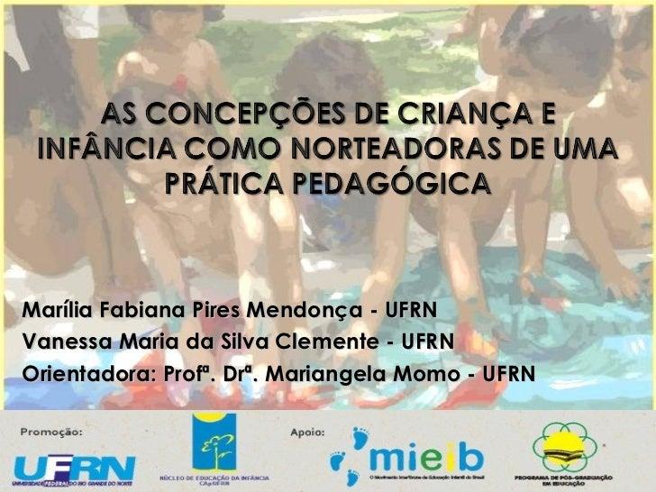 Marília Fabiana Pires Mendonça - UFRN  Vanessa Maria da Silva Clemente - UFRN  Orientadora: Profª. Drª. Mariangela Momo - ...