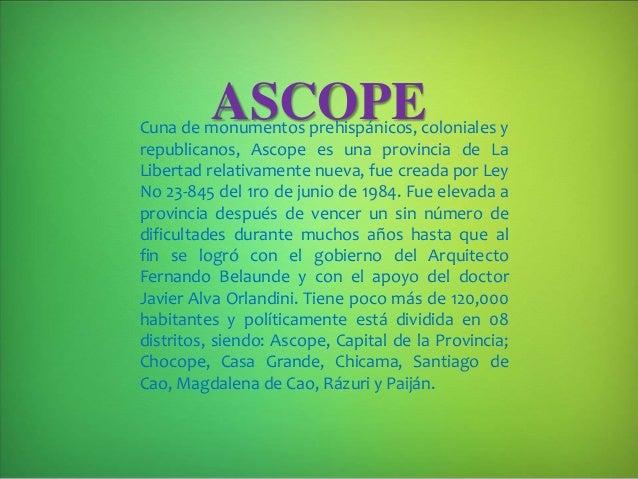 ASCOPECuna de monumentos prehispánicos, coloniales y republicanos, Ascope es una provincia de La Libertad relativamente nu...