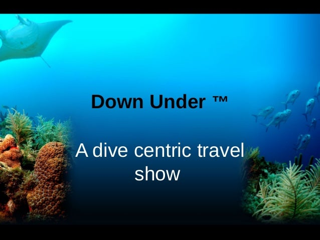 Down Under ™A dive centric travel       show