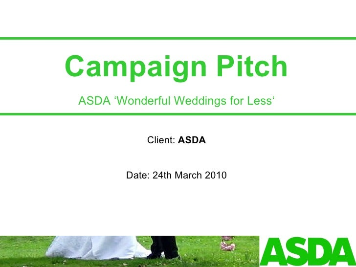Campaign Pitch ASDA 'Wonderful Weddings for Less' Client:  ASDA Date: 24th March 2010
