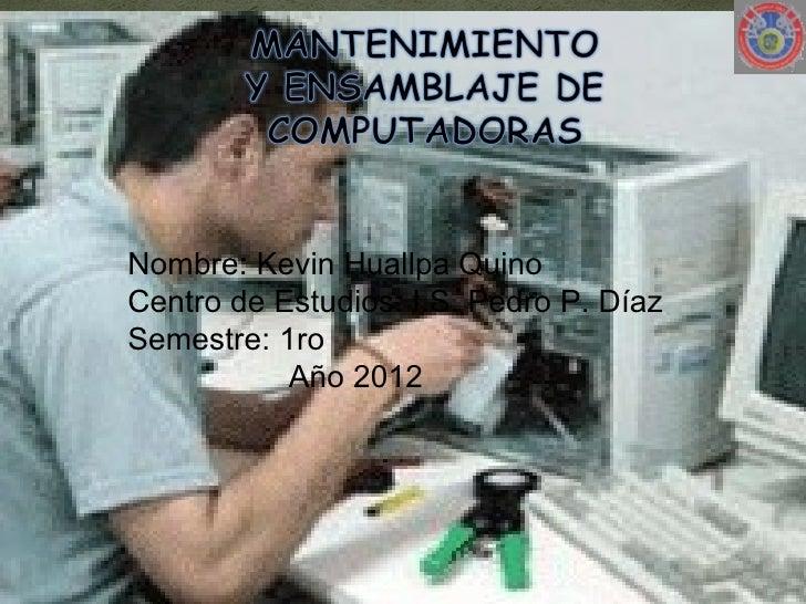 Nombre: Kevin Huallpa QuinoCentro de Estudios: I.S. Pedro P. DíazSemestre: 1ro           Año 2012