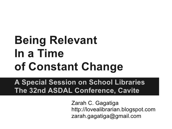 Being RelevantIn a Timeof Constant ChangeA Special Session on School LibrariesThe 32nd ASDAL Conference, Cavite           ...