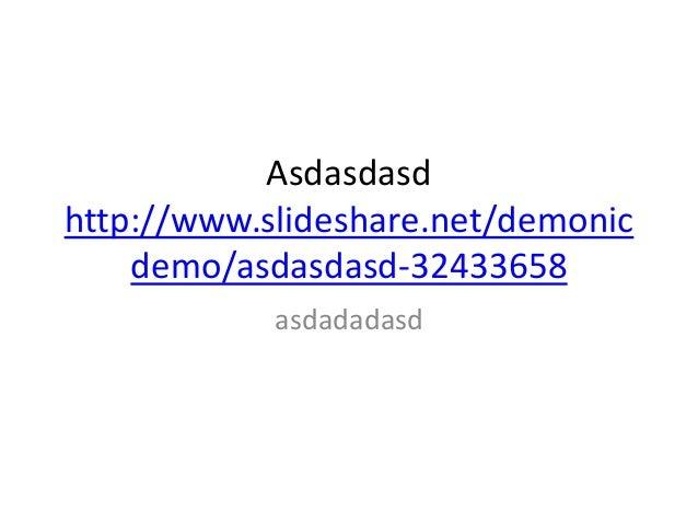 Asdasdasd http://www.slideshare.net/demonic demo/asdasdasd-32433658 asdadadasd