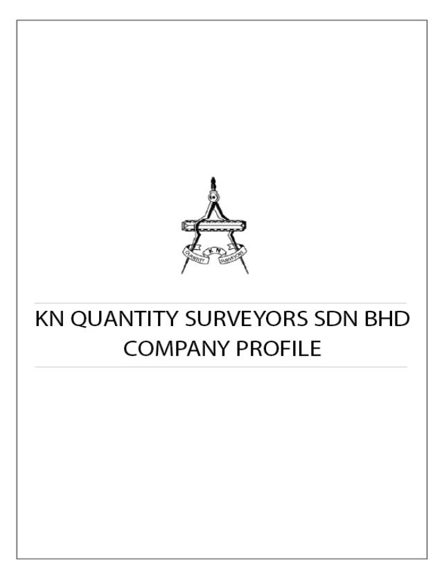 KN QUANTITY SURVEYORS About Us KN Quantity Surveyors provide an independent, professional construction cost advice service...