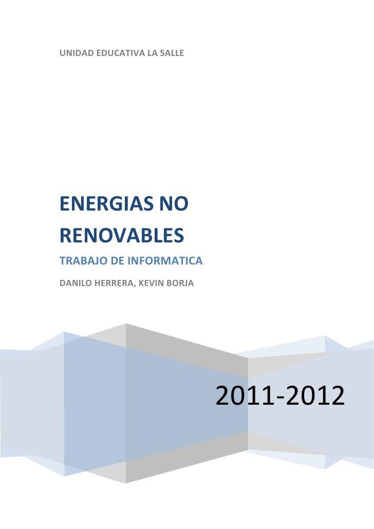 UNIDAD EDUCATIVA LA SALLEENERGIAS NORENOVABLESTRABAJO DE INFORMATICADANILO HERRERA, KEVIN BORJA                           ...