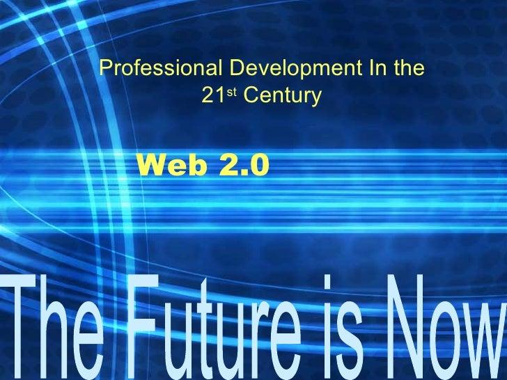Web 2.0 Professional Development In the 21 st  Century