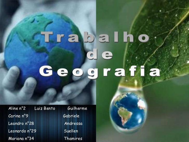 Trabalho <br />de<br />Geografia<br />Aline n°2       Luiz BentoGuilherme <br />Carina n°9                            Gabr...