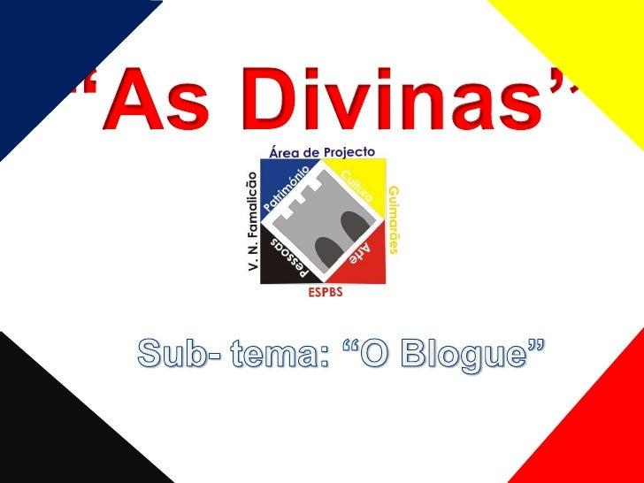 """""""AS DIVINAS"""""""