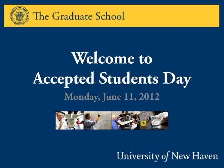 University of New Haven Graduate School Accepted Students Day June 11, 2012