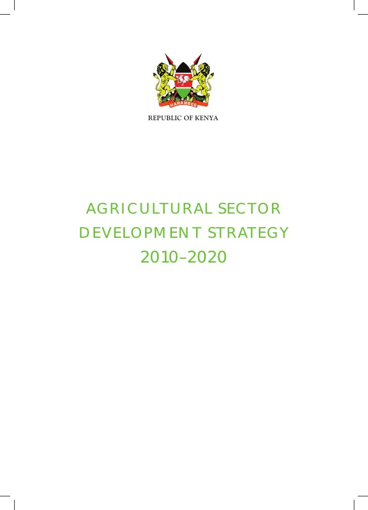REPUBLIC OF KENYA           AGRICULTURAL SECTOR        DEVELOPMENT STRATEGY                                2010–2020AGRI C...
