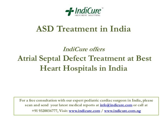 ASD Treatment in India IndiCure offers  Atrial Septal Defect Treatment at Best Heart Hospitals in India  For a free consul...