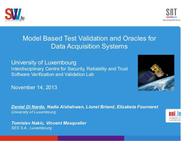 Model Based Test Validation and Oracles for Data Acquisition Systems University of Luxembourg Interdisciplinary Centre for...