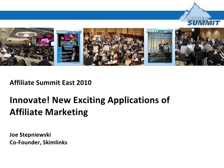 Affiliate Summit East 2010 Innovate! New Exciting Applications of Affiliate Marketing Joe Stepniewski Co-Founder, Skimlinks