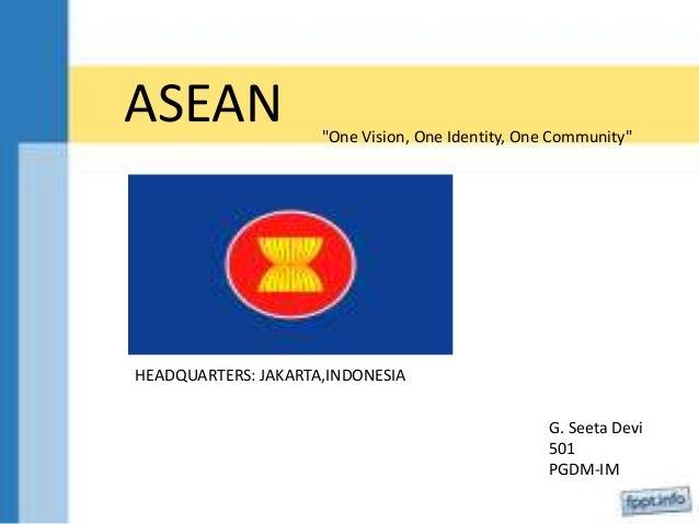 "ASEAN ""One Vision, One Identity, One Community""HEADQUARTERS: JAKARTA,INDONESIAG. Seeta Devi501PGDM-IM"