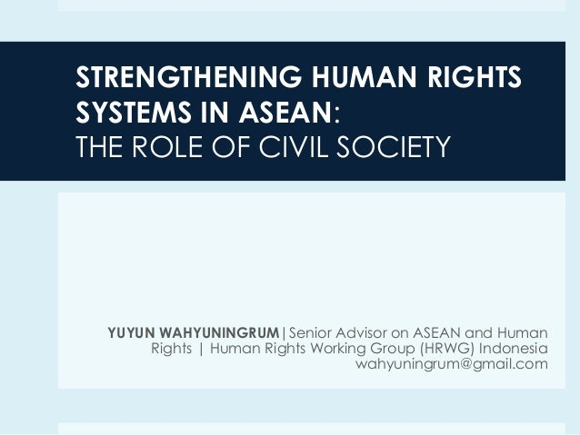 STRENGTHENING HUMAN RIGHTS SYSTEMS IN ASEAN: THE ROLE OF CIVIL SOCIETY  YUYUN WAHYUNINGRUM|Senior Advisor on ASEAN and Hum...