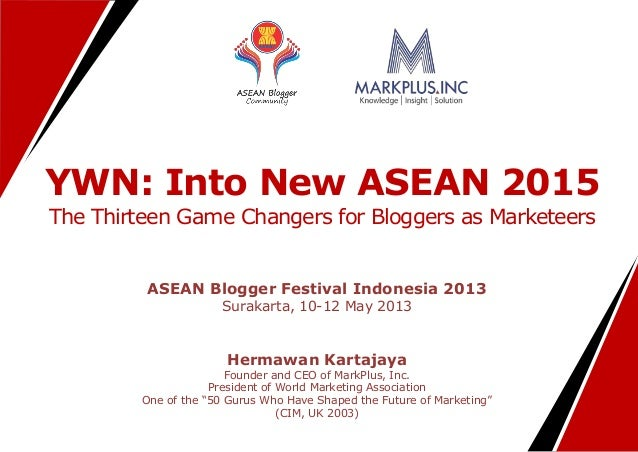 YWN: Into New ASEAN 2015The Thirteen Game Changers for Bloggers as MarketeersASEAN Blogger Festival Indonesia 2013Surakart...