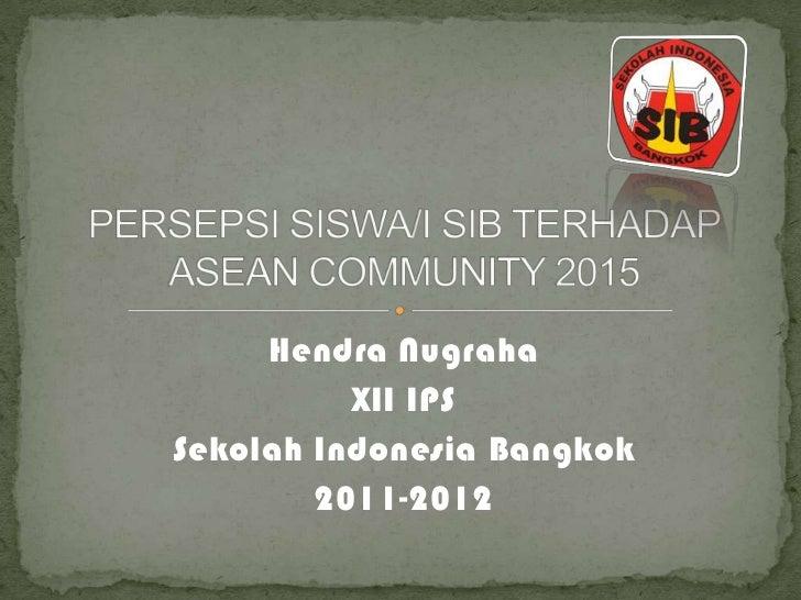 Hendra Nugraha          XII IPSSekolah Indonesia Bangkok        2011-2012