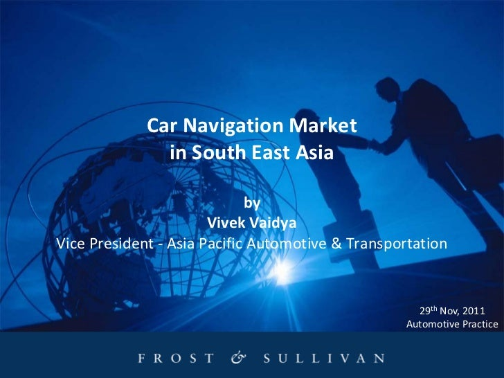 Car Navigation Market               in South East Asia                             by                       Vivek VaidyaVi...