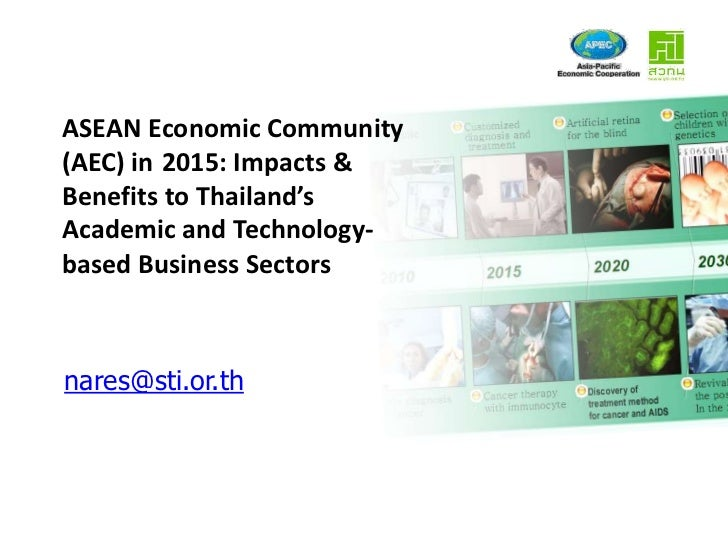 ASEAN Economic Community (AEC) in2015: Impacts & Benefits to Thailand's Academic and Technology-based Business Sectors<br ...