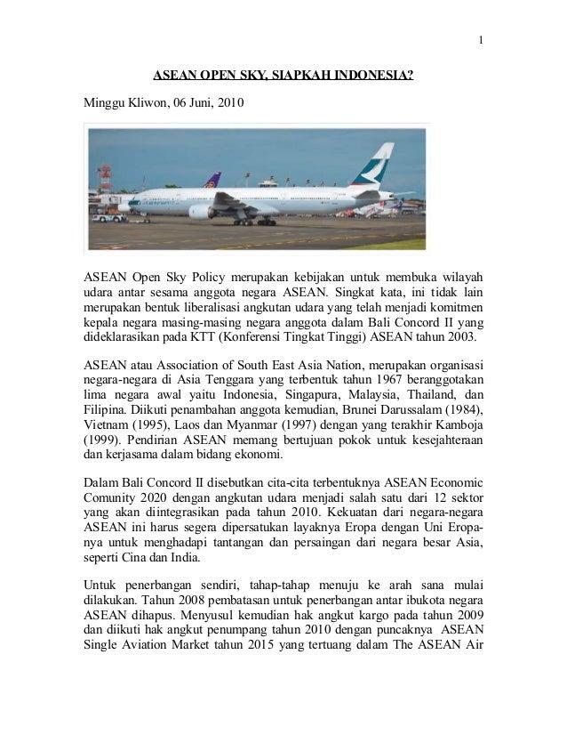 1            ASEAN OPEN SKY, SIAPKAH INDONESIA?Minggu Kliwon, 06 Juni, 2010ASEAN Open Sky Policy merupakan kebijakan untuk...