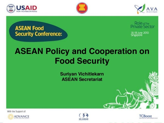 ASEAN Policy and Cooperation on        Food Security          Suriyan Vichitlekarn          ASEAN Secretariat