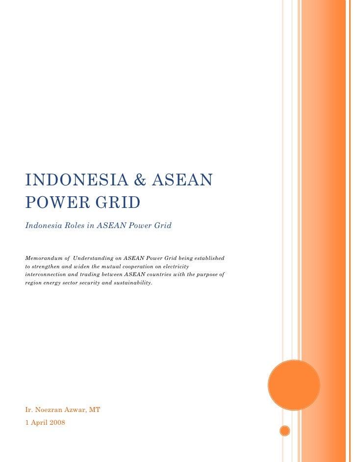 INDONESIA & ASEAN POWER GRID Indonesia Roles in ASEAN Power Grid   Memorandum of Understanding on ASEAN Power Grid being e...