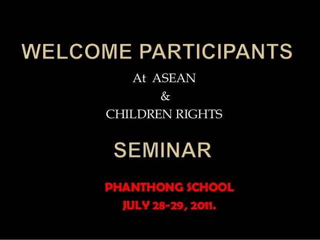 At ASEAN & CHILDREN RIGHTS PHANTHONG SCHOOL JULY 28-29, 2011.