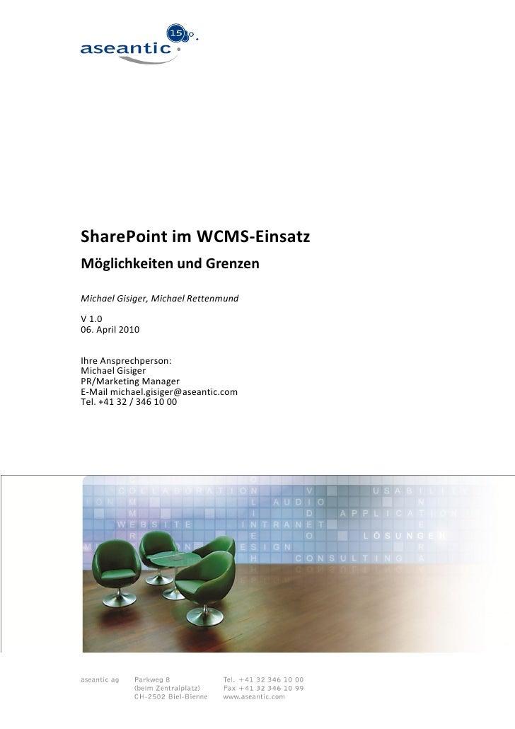SharePoint im WCMS-EinsatzMöglichkeiten und GrenzenMichael Gisiger, Michael RettenmundV 1.006. April 2010Ihre Ansprechpers...