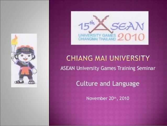 ASEAN University Games Training Seminar Culture and Language November 20th , 2010