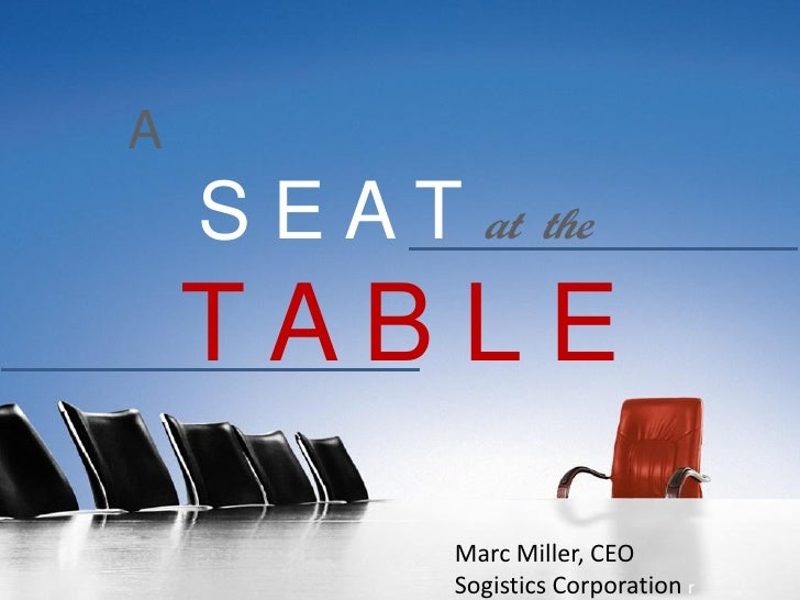 A     S E A T at the     TAB LE              Marc Miller, CEO              Sogistics Corporation r