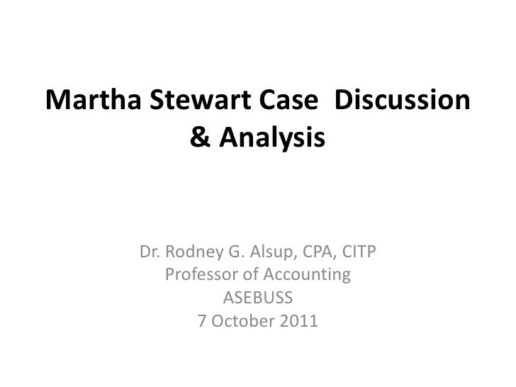 Martha Stewart Case  Discussion & Analysis<br />Dr. Rodney G. Alsup, CPA, CITP<br />Professor of Accounting<br />ASEBUSS<b...