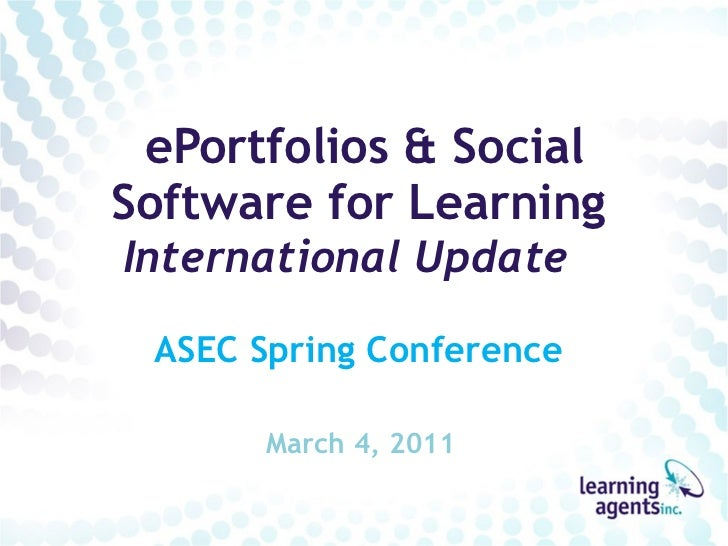 ePortfolios & Social Software for Learning International Update  ASEC Spring Conference March 4, 2011