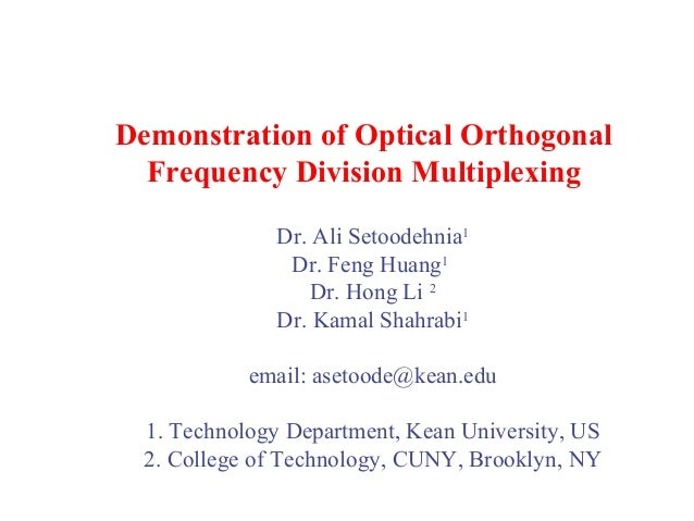 Demonstration of Optical Orthogonal Frequency Division Multiplexing Dr. Ali Setoodehnia1 Dr. Feng Huang1 Dr. Hong Li 2 Dr....
