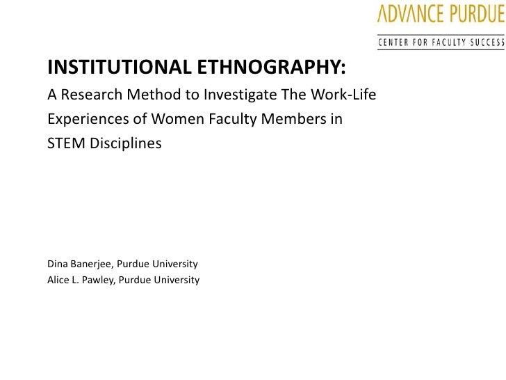 INSTITUTIONAL ETHNOGRAPHY:<br />A Research Method to Investigate The Work-Life <br />Experiences of Women Faculty Members ...