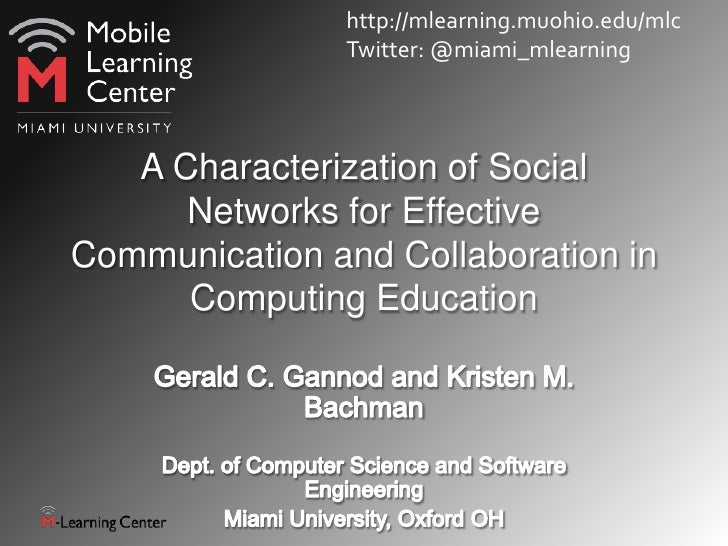 http://mlearning.muohio.edu/mlc               Twitter: @miami_mlearning   A Characterization of Social      Networks for E...