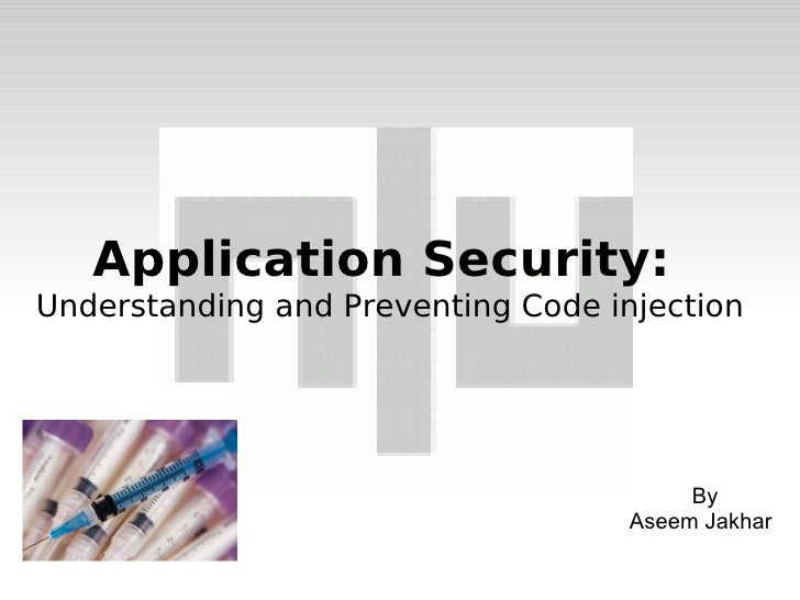 Application Security:  Understanding and Preventing Code injection <ul><ul><li>By </li></ul></ul><ul><ul><li>Aseem Jakhar ...