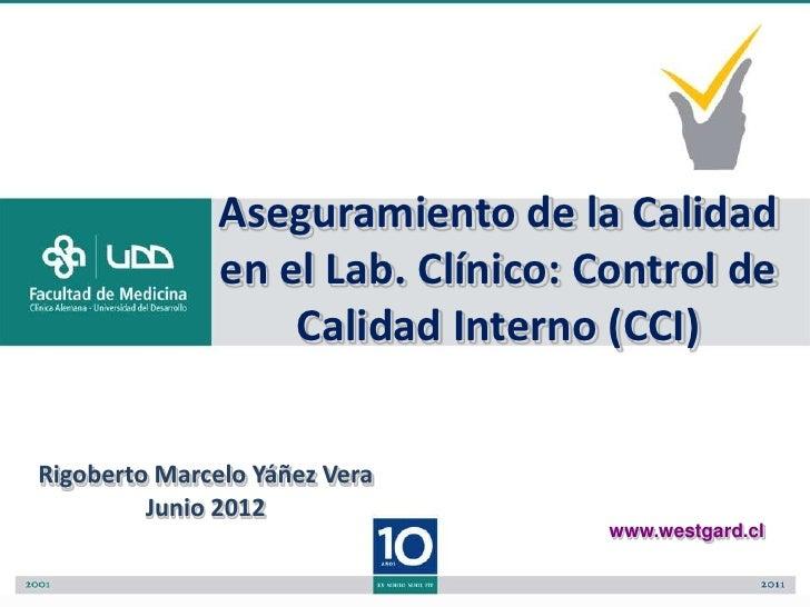Aseguramiento de la Calidad               en el Lab. Clínico: Control de                   Calidad Interno (CCI)Rigoberto ...