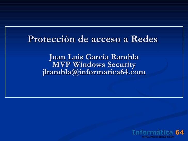 Protección de acceso a Redes  Juan Luis García Rambla MVP Windows Security [email_address]