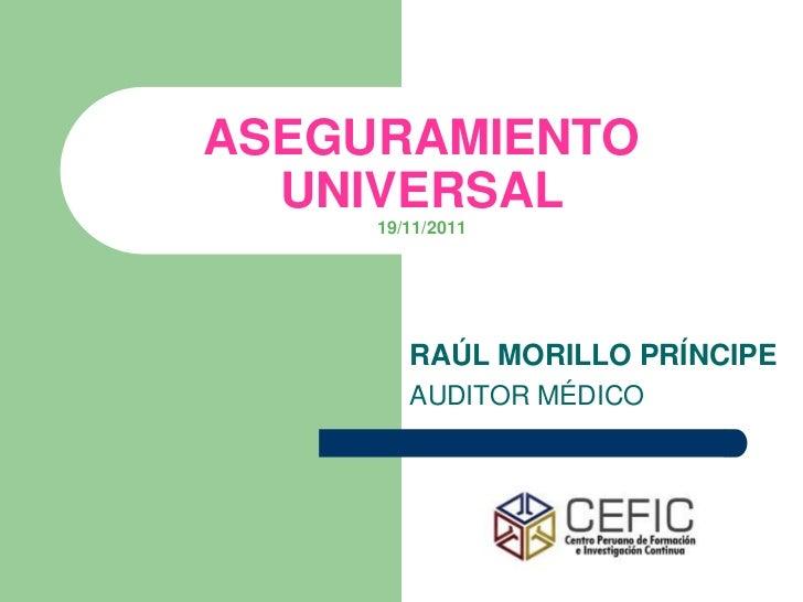 ASEGURAMIENTO  UNIVERSAL     19/11/2011        RAÚL MORILLO PRÍNCIPE        AUDITOR MÉDICO