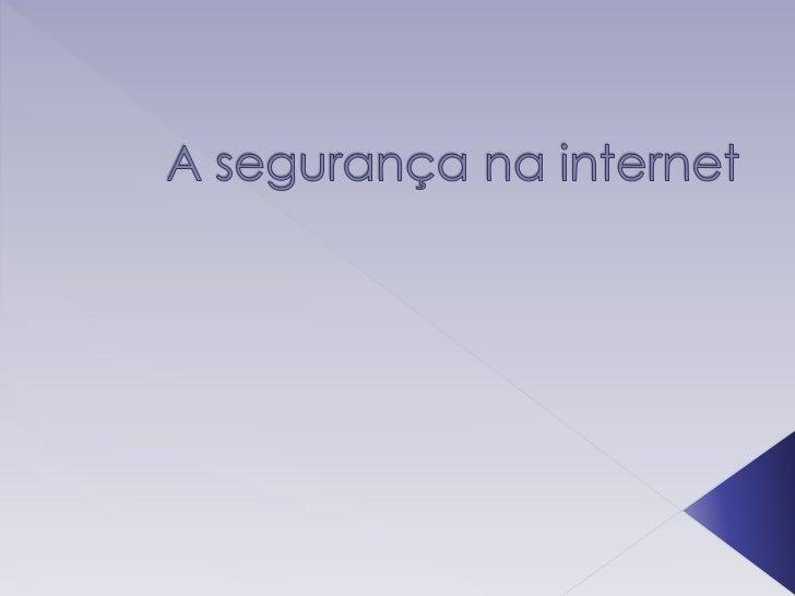   A segurança na internet    O que podemos fazer?    O que não podemos fazer?    Enganos na internet    O que é o Sp...