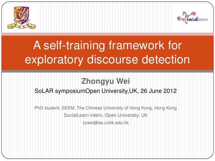 A self-training framework forexploratory discourse detection                      Zhongyu Wei SoLAR symposiumOpen Universi...