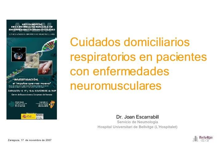 Zaragoza, 17  de novembre de 2007 Cuidados domiciliarios respiratorios en pacientes con enfermedades neuromusculares Dr. J...