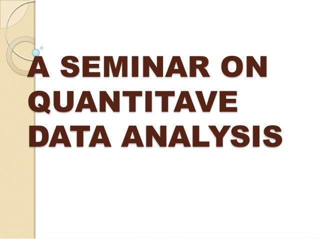 A seminar on quantitave data analysis