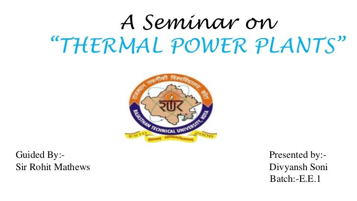 "A Seminar on       ""THERMAL POWER PLANTS""Guided By:-            Presented by:-Sir Rohit Mathews      Divyansh Soni        ..."
