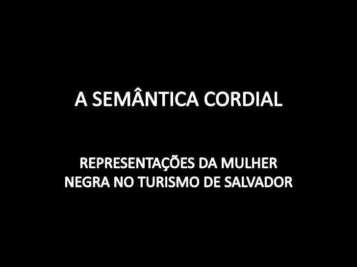 A SEMÂNTICA CORDIAL<br />REPRESENTAÇÕES DA MULHER NEGRA NO TURISMO DE SALVADOR<br />