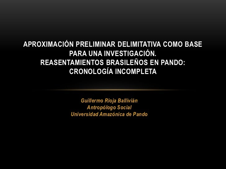 APROXIMACIÓN PRELIMINAR DELIMITATIVA COMO BASE           PARA UNA INVESTIGACIÓN.    REASENTAMIENTOS BRASILEÑOS EN PANDO:  ...
