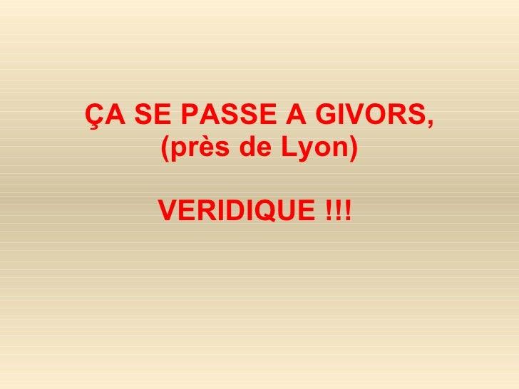 ÇA SE PASSE A GIVORS, (près de Lyon) VERIDIQUE!!!