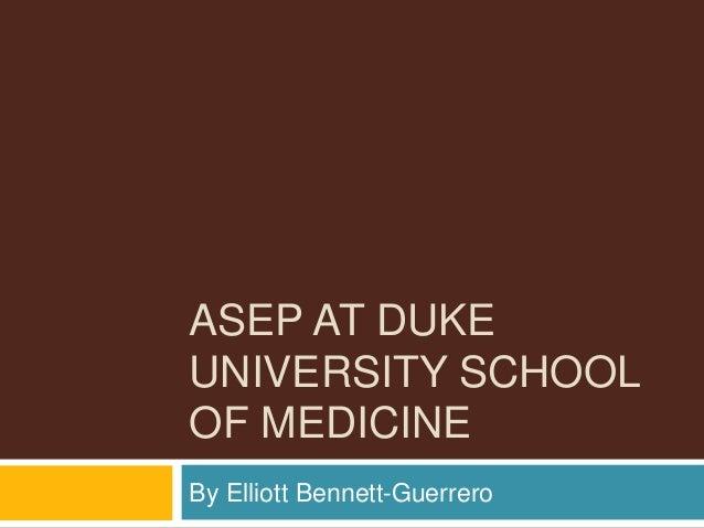 ASEP AT DUKEUNIVERSITY SCHOOLOF MEDICINEBy Elliott Bennett-Guerrero