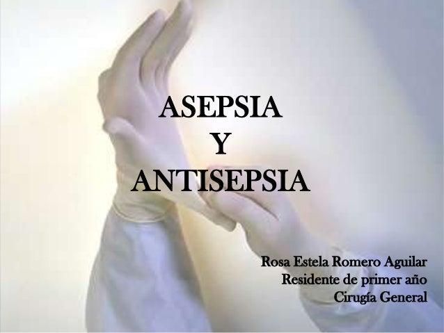 ASEPSIA    YANTISEPSIA       Rosa Estela Romero Aguilar          Residente de primer año                   Cirugía General