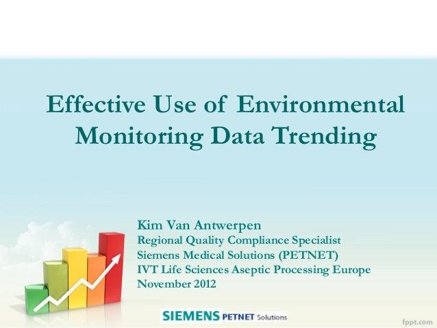 Effective Use of Environmental  Monitoring Data Trending       Kim Van Antwerpen       Regional Quality Compliance Special...